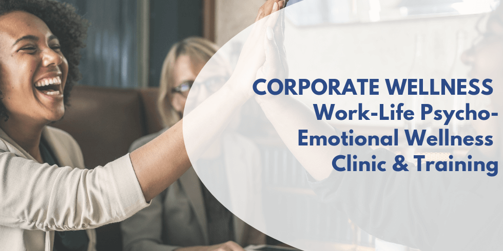 Corporate Wellness - Work-Life Psycho-Emotional Wellness Clinic & Training